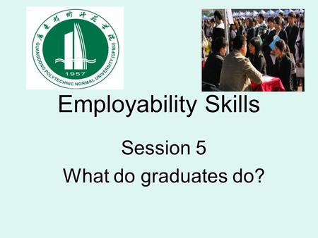 Employability Skills Session 5 What do graduates do?