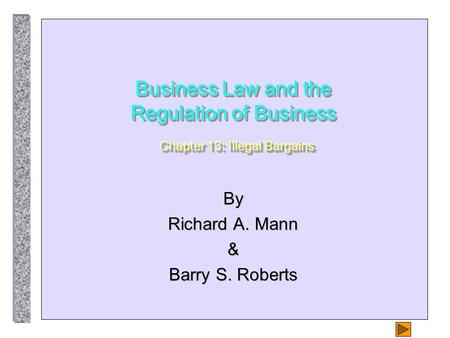 Business Law and the Regulation of Business Chapter 13: Illegal Bargains By Richard A. Mann & Barry S. Roberts.