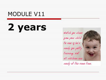 MODULE V11 2 years. A. Physical Milestone  Your baby is becoming a toddler now. She'll grow about 2 1/2 inches taller and gain about 4 pounds this year.