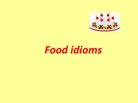 Food idioms. apple of one's eye: a person that is adored by someone EX: Baby Alison is the apple of her father's eye. have a) bun in the oven: be pregnant.