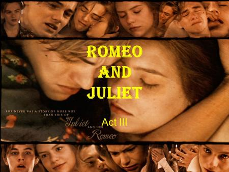 Romeo and Juliet Act III Scene 1 Tybalt is looking for Romeo He finds Mercutio and Benvolio Mercutio doesn't want to tell him where Romeo is Romeo enters.