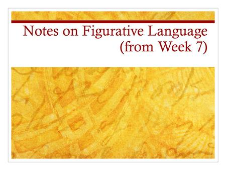 Notes on Figurative Language (from Week 7). Imagery Imagery is used in writing to appeal to a variety of the five senses. It is very descriptive writing.