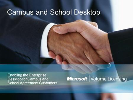 Campus and School Desktop Enabling the Enterprise Desktop for Campus and School Agreement Customers.