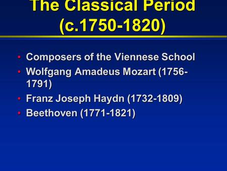 The Classical Period (c.1750-1820) Composers of the Viennese School Composers of the Viennese School Wolfgang Amadeus Mozart (1756- 1791) Wolfgang Amadeus.