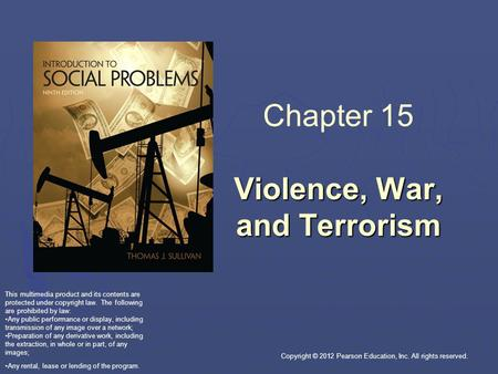 Copyright © 2012 Pearson Education, Inc. All rights reserved. Violence, War, and Terrorism Chapter 15 Violence, War, and Terrorism This multimedia product.