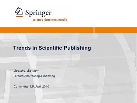 Trends in Scientific Publishing Guenther Eichhorn DirectorAbstracting & Indexing Cambridge, MA April 2010.
