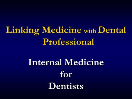 Linking Medicine with Dental Professional Internal Medicine for Dentists.
