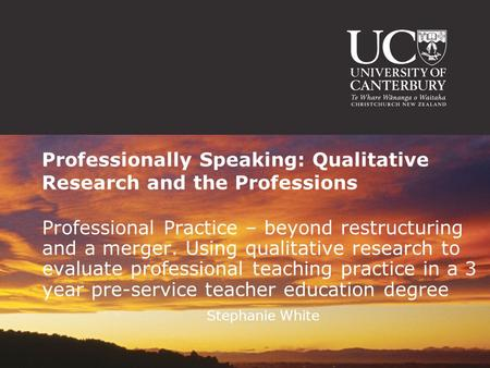 Professionally Speaking: Qualitative Research and the Professions Professional Practice – beyond restructuring and a merger. Using qualitative research.