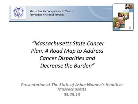 """Massachusetts State Cancer Plan: A Road Map to Address Cancer Disparities and Decrease the Burden"" Presentation at The State of Asian Women's Health in."