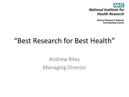 """Best Research for Best Health"" Andrew Riley Managing Director."