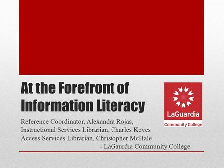 At the Forefront of Information Literacy Reference Coordinator, Alexandra Rojas, Instructional Services Librarian, Charles Keyes Access Services Librarian,