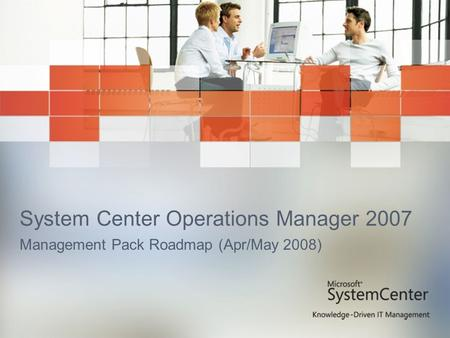 System Center Operations Manager 2007 Management Pack Roadmap (Apr/May 2008)