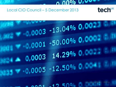 Techuk.org | #techUK Local CIO Council – 5 December 2013.