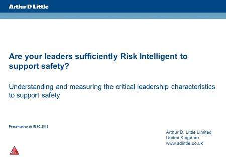 Are your leaders sufficiently Risk Intelligent to support safety? Understanding and measuring the critical leadership characteristics to support safety.