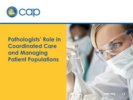 Cap.org v. # Pathologists' Role in Coordinated Care and Managing Patient Populations.