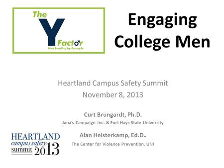 Heartland Campus Safety Summit November 8, 2013 Curt Brungardt, Ph.D. Jana's Campaign Inc. & Fort Hays State University Alan Heisterkamp, Ed.D. The Center.