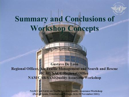 Summary and Conclusions of Workshop Concepts Gustavo De León Regional Officer, Air Traffic Management and Search and Rescue ICAO NACC Regional Office NAM/CAR/SAM.