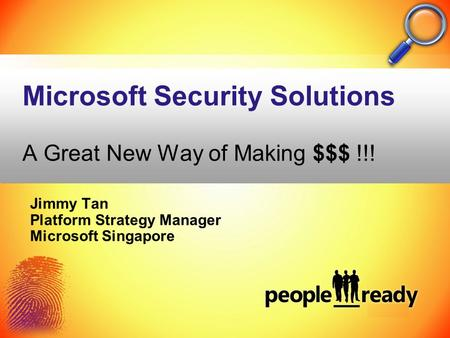 Microsoft Security Solutions A Great New Way of Making $$$ !!! Jimmy Tan Platform Strategy Manager Microsoft Singapore.