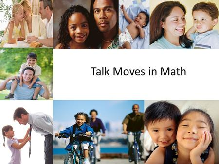 Talk Moves in Math While teachers of both younger and older children work hard to provide their students with the best literacy experiences, oral language.