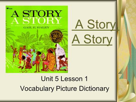A Story, A Story Unit 5 Lesson 1 Vocabulary Picture Dictionary.