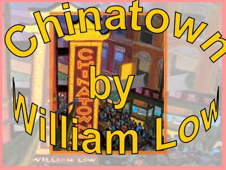Chinatown by William Low.