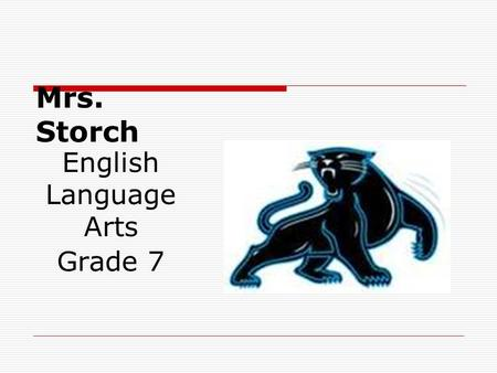 Mrs. Storch English Language Arts Grade 7. Graduated from Loma Linda Academy in 2001 Graduated from California State university, San Bernardino in 2005.