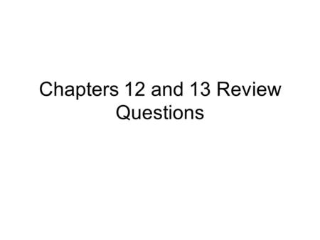 Chapters 12 and 13 Review Questions
