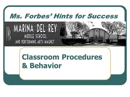 Ms. Forbes' Hints for Success Classroom Procedures & Behavior.