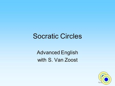 Socratic Circles Advanced English with S. Van Zoost Copyright SVZ 2006.