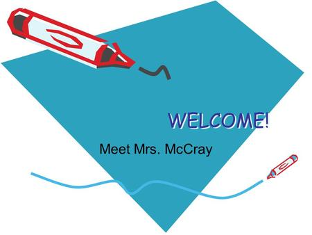 WELCOME! Meet Mrs. McCray. Meet your Teacher! Daily Schedule 7:50-8:00Arrival & Bellwork 8:00-9:30Reading Block 9:35-10:15Specials 10:15-10:50Language.