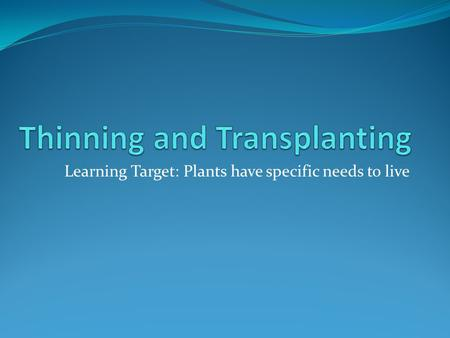 Learning Target: Plants have specific needs to live.