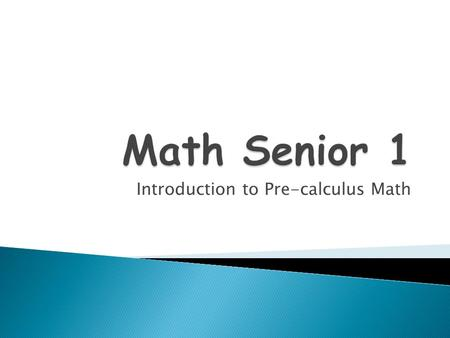 Introduction to Pre-calculus Math.  Confidently solve problems  Communicate and reason mathematically  Increase mathematical literacy  Make connections.