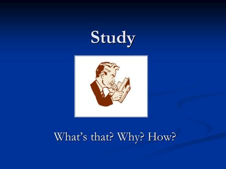 "Study What's that? Why? How?. School does not ""do stuff"" to you You do stuff to school – it is active You do stuff to school – it is active This is about."