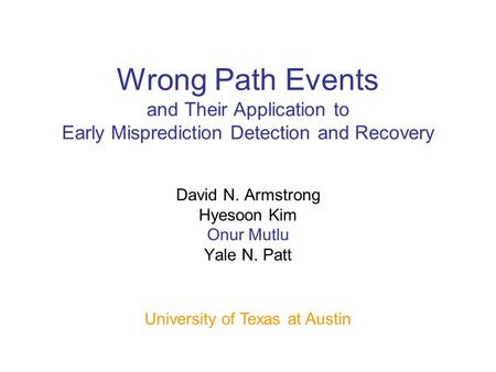 Wrong Path Events and Their Application to Early Misprediction Detection and Recovery David N. Armstrong Hyesoon Kim Onur Mutlu Yale N. Patt University.