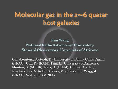 Molecular gas in the z~6 quasar host galaxies Ran Wang National Radio Astronomy Observatory Steward Observatory, University of Atrizona Collaborators:
