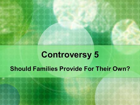 Controversy 5 Should Families Provide For Their Own?