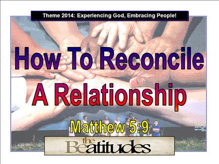 Theme 2014: Experiencing God, Embracing People!.