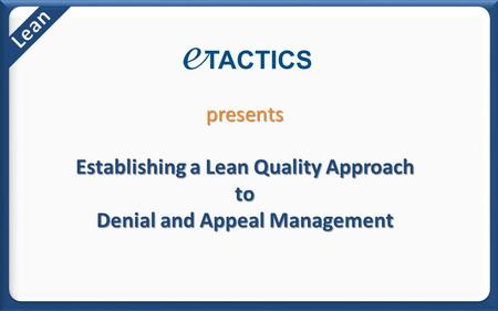 Presents Establishing a Lean Quality Approach to Denial and Appeal Management.