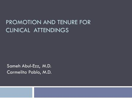 PROMOTION AND TENURE FOR CLINICAL ATTENDINGS Sameh Abul-Ezz, M.D. Carmelita Pablo, M.D.