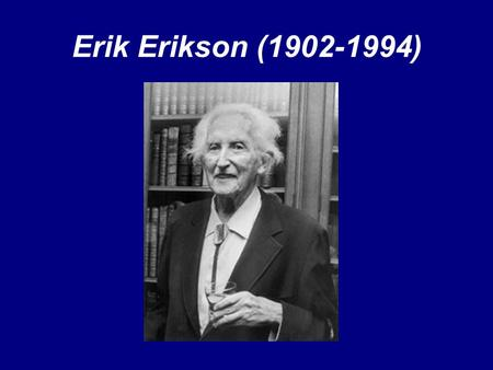 Erik Erikson (1902-1994). Built upon—did not reject—Freud's ideas -Psychosocial stages of development -Life-long -Heavily influenced by society and culture.