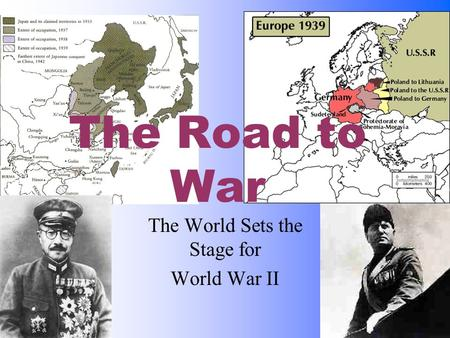 The Road to War The World Sets the Stage for World War II.