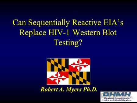 Can Sequentially Reactive EIA's Replace HIV-1 Western Blot Testing? Robert A. Myers Ph.D.