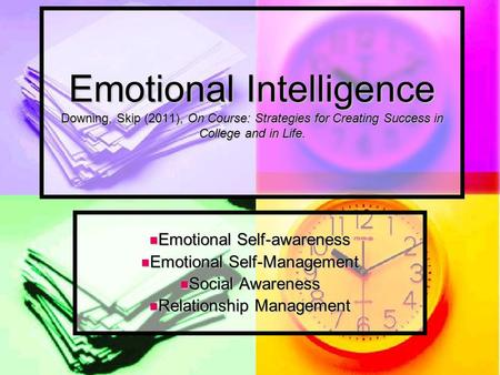 Emotional Intelligence Downing, Skip (2011), On Course: Strategies for Creating Success in College and in Life. Emotional Self-awareness Emotional Self-awareness.