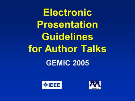 Electronic Presentation Guidelines for Author Talks GEMIC 2005.