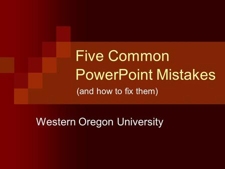 Five Common PowerPoint Mistakes Western Oregon University (and how to fix them)