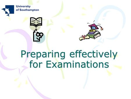 Preparing effectively for Examinations. Aims & learning outcomes To evaluate your revision working habits and strategies To become aware of the resources.