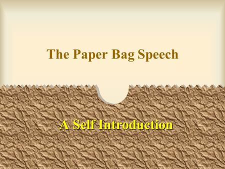 The Paper Bag Speech A Self Introduction.