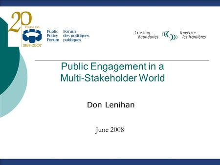 Public Engagement in a Multi-Stakeholder World Don Lenihan June 2008.