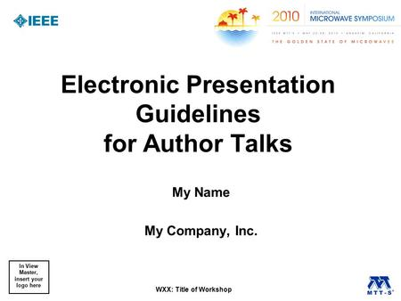 In View Master, insert your logo here WXX: Title of Workshop Electronic Presentation Guidelines for Author Talks My Name My Company, Inc.