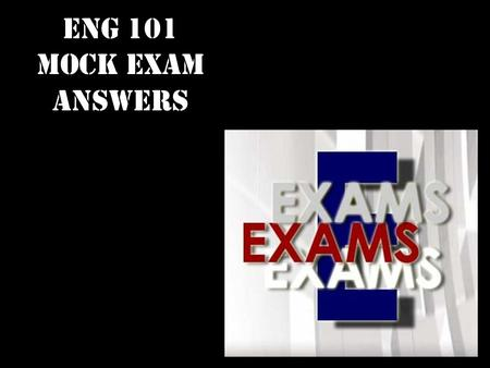 ENG 101 MOCK EXAM ANSWERS. PART ONE – LISTENING & NOTE-TAKING Listening Task 1 - (5 x 3pts = 15pts) 1. What do people say about test scores? (part A)